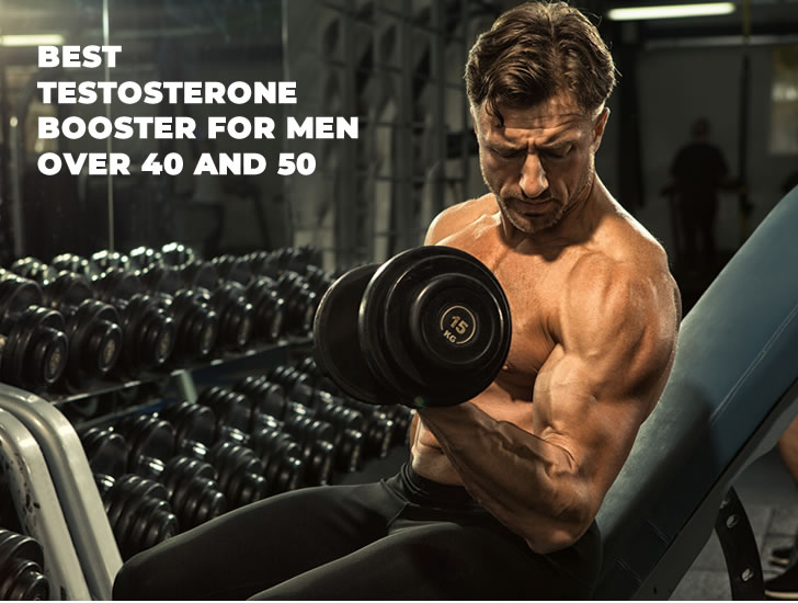 Best testosterone booster for men over 40 and 50